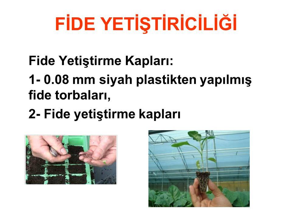 FİDE YETİŞTİRİCİLİĞİ Fide Yetiştirme Kapları: 1- 0.08 mm siyah plastikten yapılmış fide torbaları, 2- Fide yetiştirme kapları