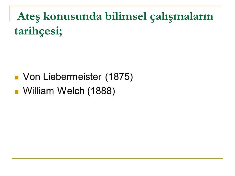 Ateş konusunda bilimsel çalışmaların tarihçesi; Von Liebermeister (1875) William Welch (1888)