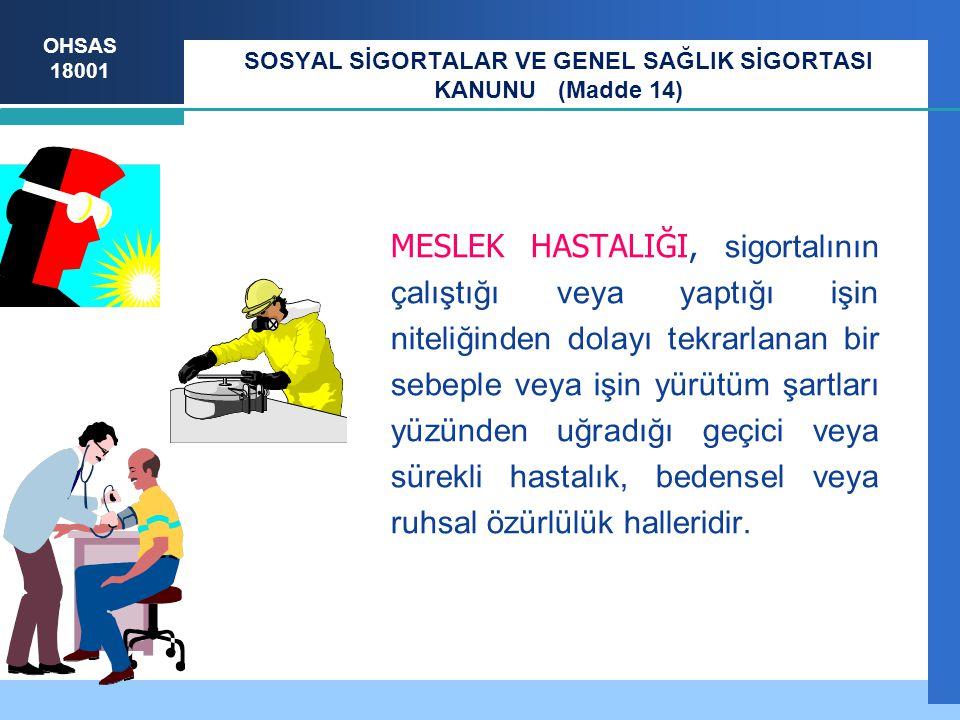 OHSAS 18001 MESLEK HASTALIĞI, sigortalının çalıştığı veya yaptığı işin niteliğinden dolayı tekrarlanan bir sebeple veya işin yürütüm şartları yüzünden