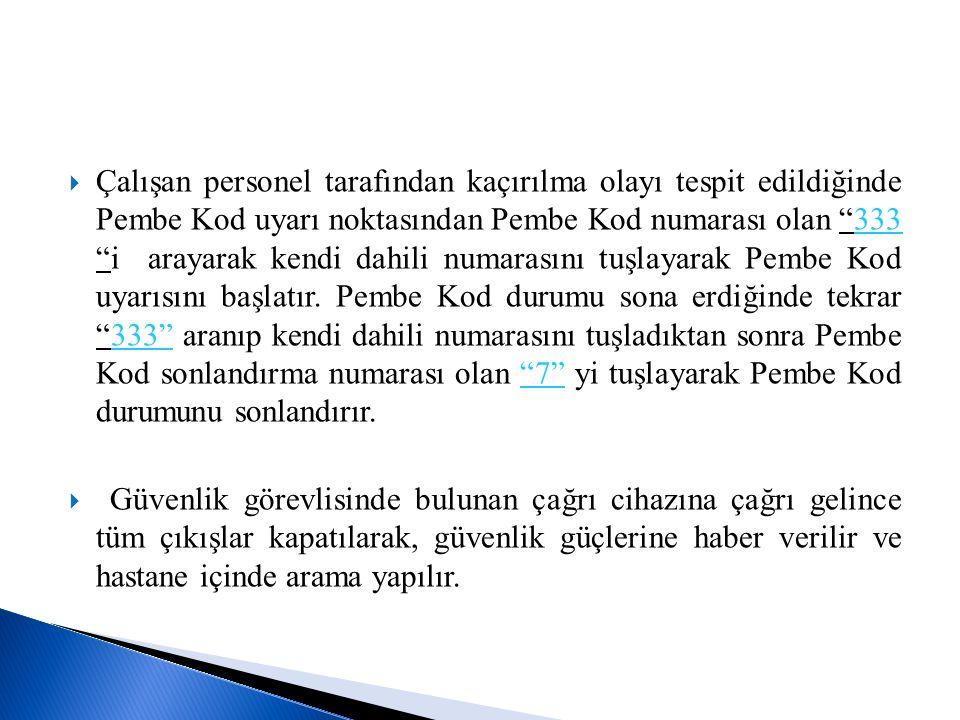 """ Çalışan personel tarafından kaçırılma olayı tespit edildiğinde Pembe Kod uyarı noktasından Pembe Kod numarası olan """"333 """"i arayarak kendi dahili num"""