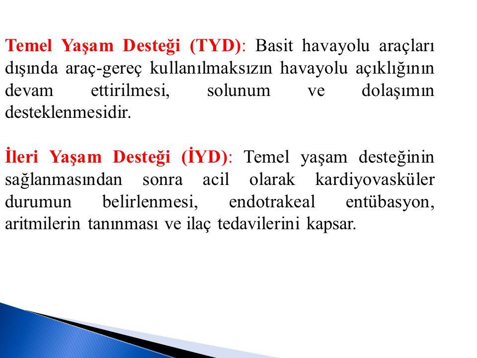 Temel Yaşam Desteği (TYD): Basit havayolu araçları dışında araç-gereç kullanılmaksızın havayolu açıklığının devam ettirilmesi, solunum ve dolaşımın de