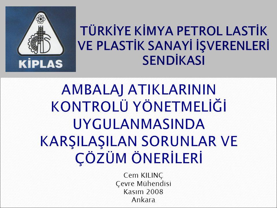 TÜRKİYE KİMYA PETROL LASTİK VE PLASTİK SANAYİ İŞVERENLERİ SENDİKASI Cem KILINÇ Çevre Mühendisi Kasım 2008 Ankara