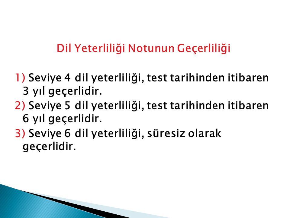 Dil Yeterliliği Notunun Geçerliliği 1) Seviye 4 dil yeterliliği, test tarihinden itibaren 3 yıl geçerlidir. 2) Seviye 5 dil yeterliliği, test tarihind