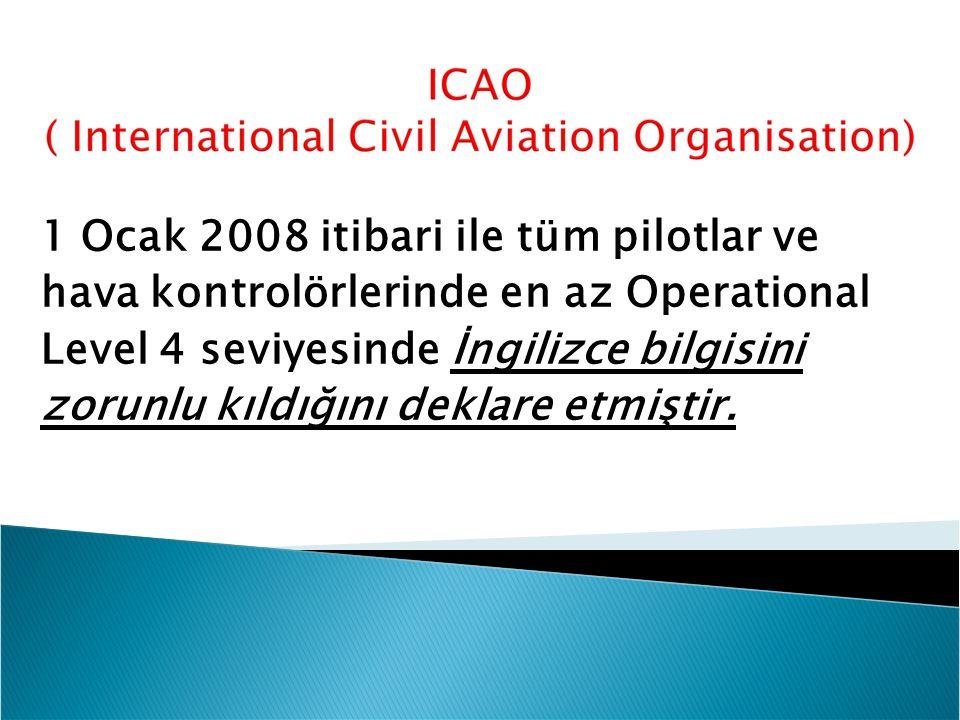 1 Ocak 2008 itibari ile tüm pilotlar ve hava kontrolörlerinde en az Operational Level 4 seviyesinde İngilizce bilgisini zorunlu kıldığını deklare etmi