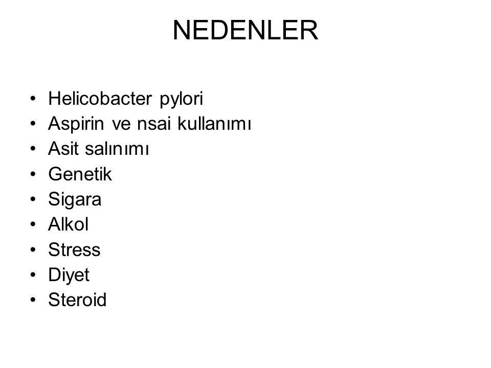 NEDENLER Helicobacter pylori Aspirin ve nsai kullanımı Asit salınımı Genetik Sigara Alkol Stress Diyet Steroid
