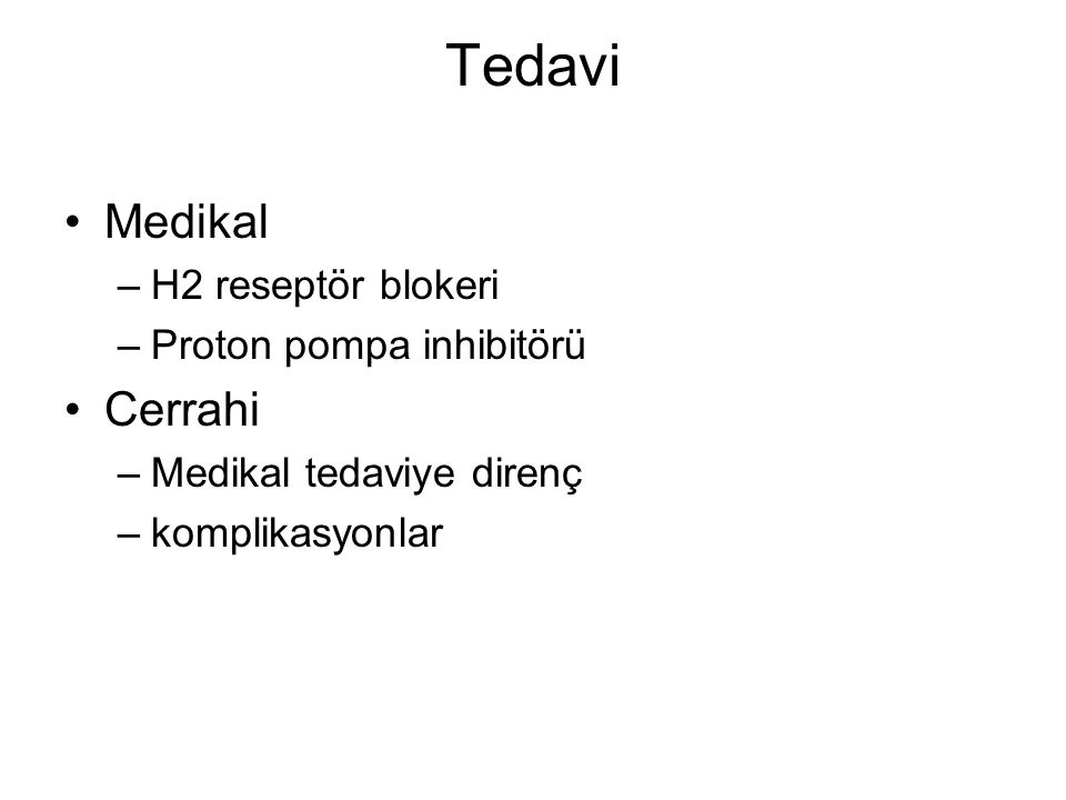 Tedavi Medikal –H2 reseptör blokeri –Proton pompa inhibitörü Cerrahi –Medikal tedaviye direnç –komplikasyonlar