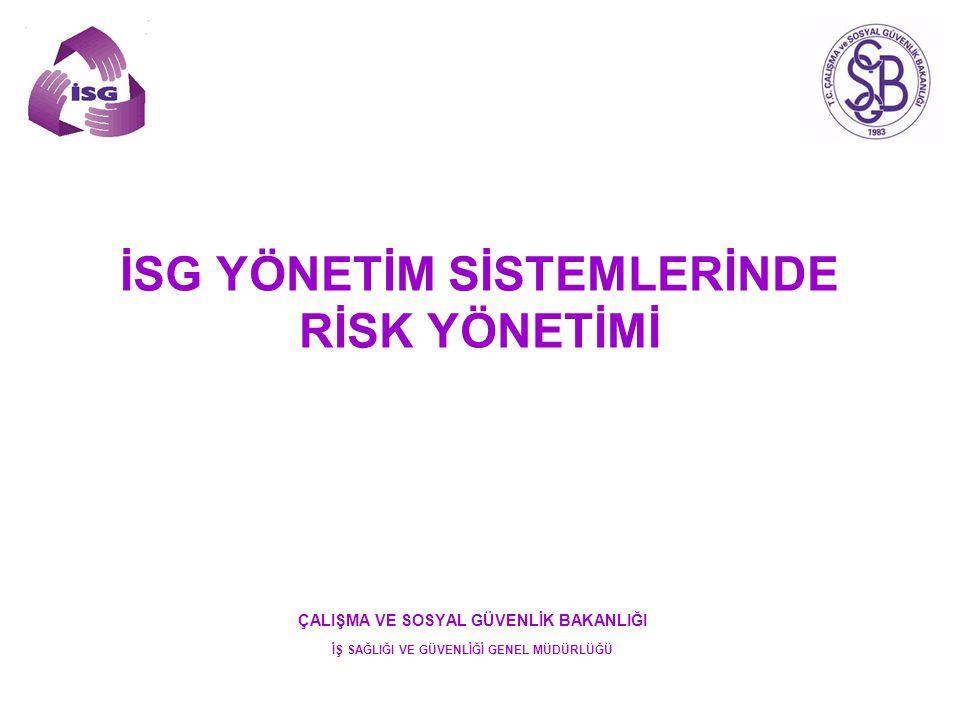 ÇALIŞMA VE SOSYAL GÜVENLİK BAKANLIĞI İŞ SAĞLIĞI VE GÜVENLİĞİ GENEL MÜDÜRLÜĞÜ RİSK YÖNETİMİ Beş temel adım: İşyeri sağlık ve güvenlik risk yönetimi 5 temel adımdan oluşur.
