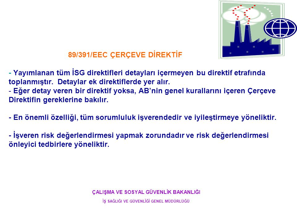 89/391/EEC ÇERÇEVE DİREKTİF - Yayımlanan tüm İSG direktifleri detayları içermeyen bu direktif etrafında toplanmıştır. Detaylar ek direktiflerde yer al