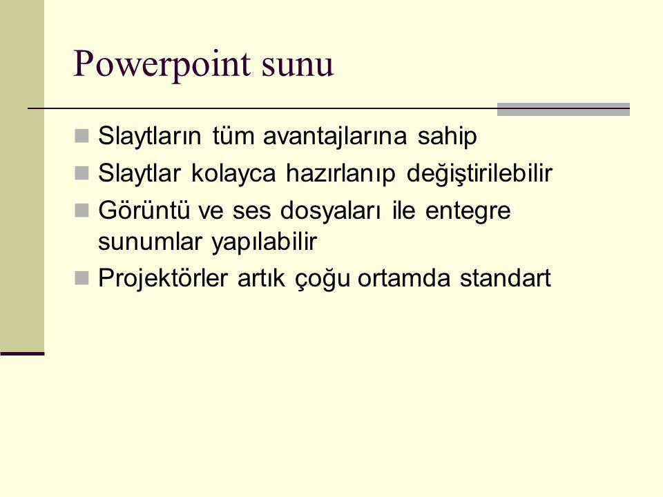 Powerpoint sunu Slaytların tüm avantajlarına sahip Slaytlar kolayca hazırlanıp değiştirilebilir Görüntü ve ses dosyaları ile entegre sunumlar yapılabi