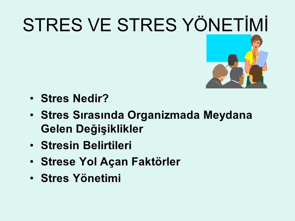 STRES VE STRES YÖNETİMİ Stres Nedir? Stres Sırasında Organizmada Meydana Gelen Değişiklikler Stresin Belirtileri Strese Yol Açan Faktörler Stres Yönet