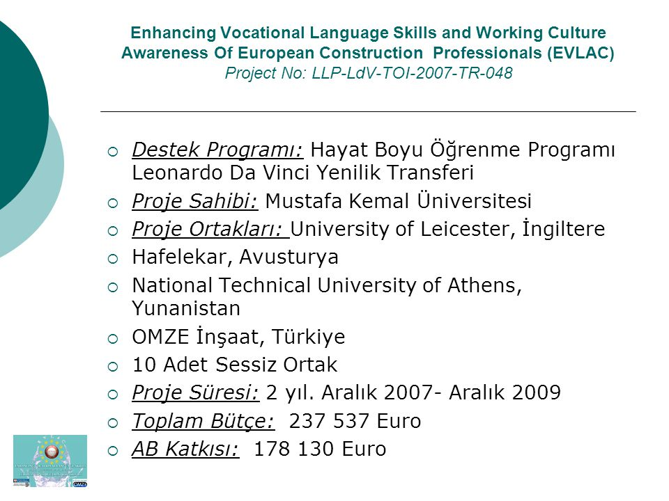 Enhancing Vocational Language Skills and Working Culture Awareness Of European Construction Professionals (EVLAC) Project No: LLP-LdV-TOI-2007-TR-048