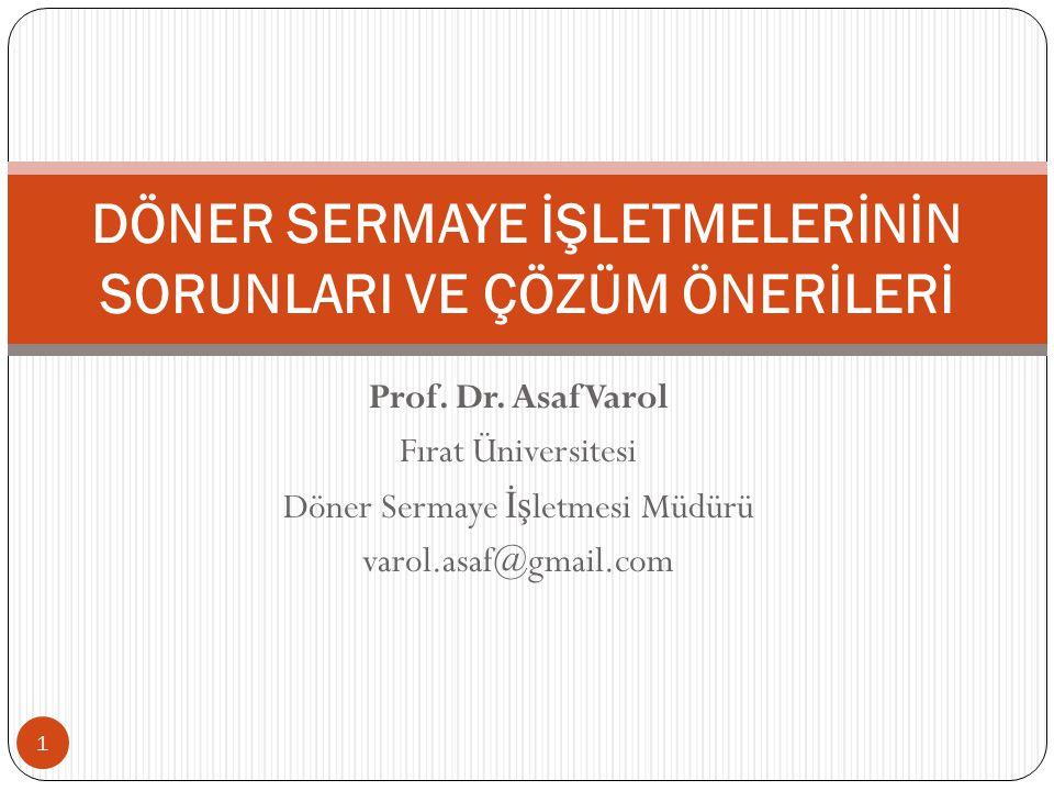 Prof. Dr. Asaf Varol Fırat Üniversitesi Döner Sermaye İş letmesi Müdürü varol.asaf@gmail.com DÖNER SERMAYE İŞLETMELERİNİN SORUNLARI VE ÇÖZÜM ÖNERİLERİ