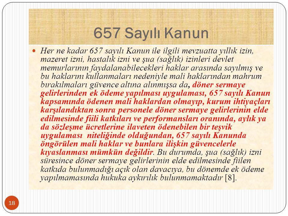 657 Sayılı Kanun Her ne kadar 657 sayılı Kanun ile ilgili mevzuatta yıllık izin, mazeret izni, hastalık izni ve şua (sağlık) izinleri devlet memurları