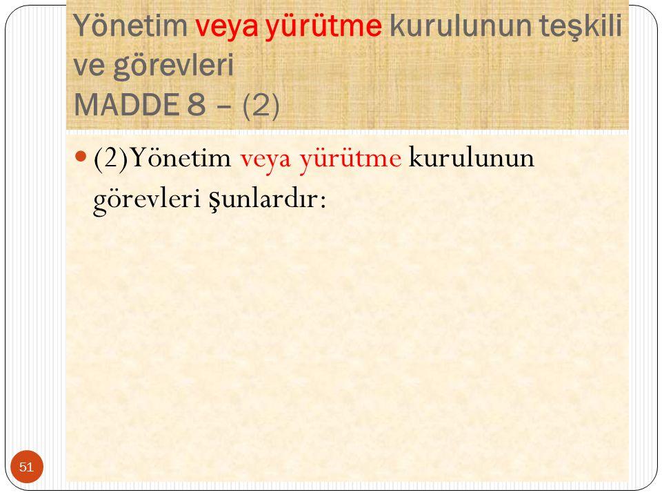 Yönetim veya yürütme kurulunun teşkili ve görevleri MADDE 8 – (2) (2)Yönetim veya yürütme kurulunun görevleri ş unlardır: 51