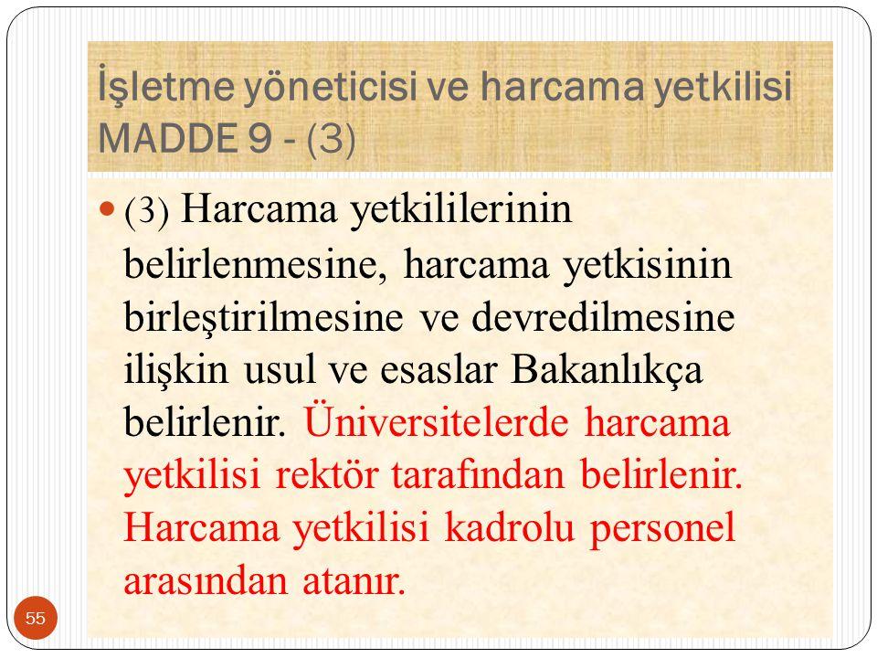 İşletme yöneticisi ve harcama yetkilisi MADDE 9 - (3) (3) Harcama yetkililerinin belirlenmesine, harcama yetkisinin birleştirilmesine ve devredilmesine ilişkin usul ve esaslar Bakanlıkça belirlenir.