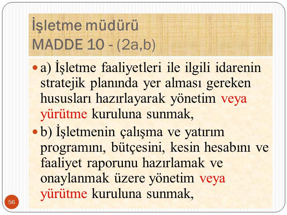 İşletme müdürü MADDE 10 - (2a,b) a) İşletme faaliyetleri ile ilgili idarenin stratejik planında yer alması gereken hususları hazırlayarak yönetim veya
