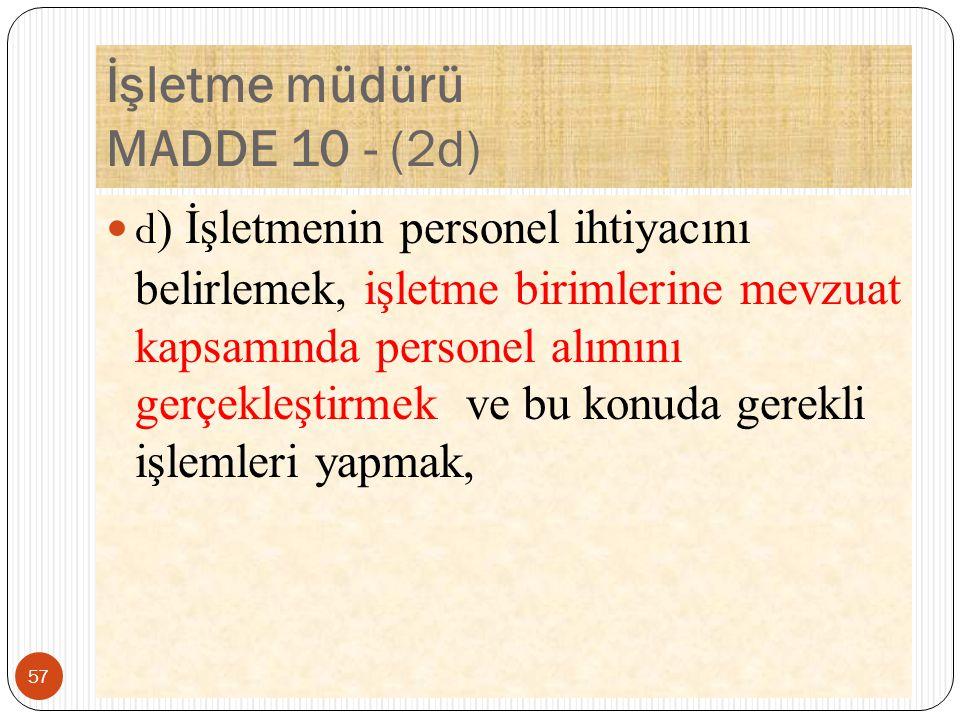 İşletme müdürü MADDE 10 - (2d) d ) İşletmenin personel ihtiyacını belirlemek, işletme birimlerine mevzuat kapsamında personel alımını gerçekleştirmek ve bu konuda gerekli işlemleri yapmak, 57
