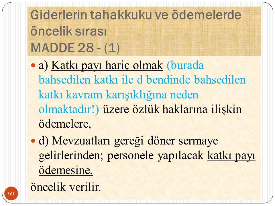 Giderlerin tahakkuku ve ödemelerde öncelik sırası MADDE 28 - (1) a) Katkı payı hariç olmak (burada bahsedilen katkı ile d bendinde bahsedilen katkı ka