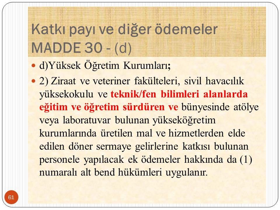 Katkı payı ve diğer ödemeler MADDE 30 - (d) d)Yüksek Öğretim Kurumları; 2) Ziraat ve veteriner fakülteleri, sivil havacılık yüksekokulu ve teknik/fen