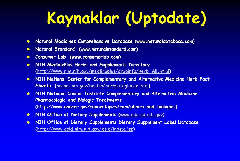Kaynaklar (Uptodate) l Natural Medicines Comprehensive Database (www.naturaldatabase.com) l Natural Standard (www.naturalstandard.com) l Consumer Lab