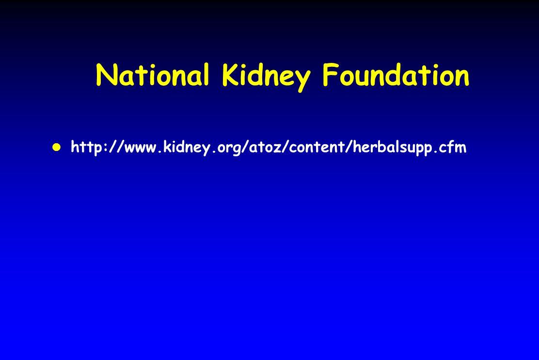 National Kidney Foundation l http://www.kidney.org/atoz/content/herbalsupp.cfm