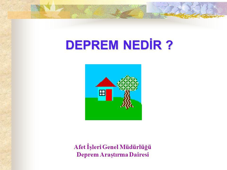 DEPREM NEDİR ? Afet İşleri Genel Müdürlüğü Deprem Araştırma Dairesi