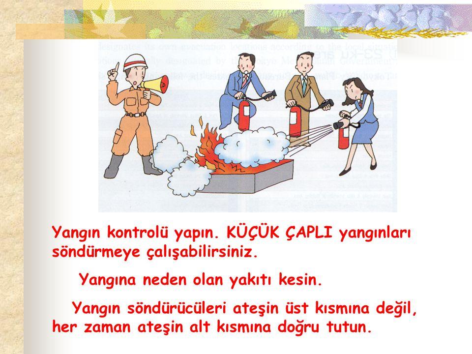 Yangın kontrolü yapın. KÜÇÜK ÇAPLI yangınları söndürmeye çalışabilirsiniz. Yangına neden olan yakıtı kesin. Yangın söndürücüleri ateşin üst kısmına de