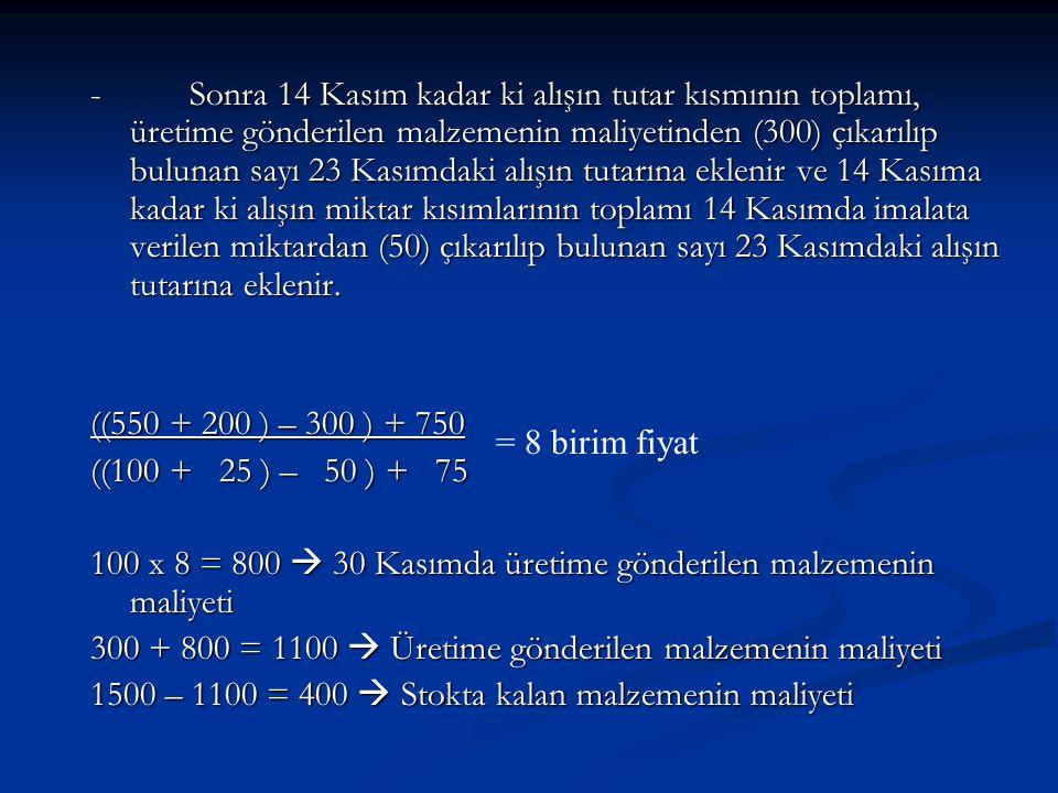 - Sonra 14 Kasım kadar ki alışın tutar kısmının toplamı, üretime gönderilen malzemenin maliyetinden (300) çıkarılıp bulunan sayı 23 Kasımdaki alışın t