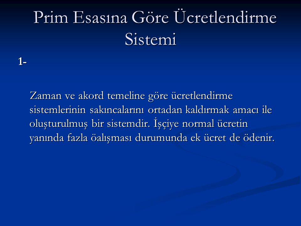 Prim Esasına Göre Ücretlendirme Sistemi Prim Esasına Göre Ücretlendirme Sistemi 1- Zaman ve akord temeline göre ücretlendirme sistemlerinin sakıncalar