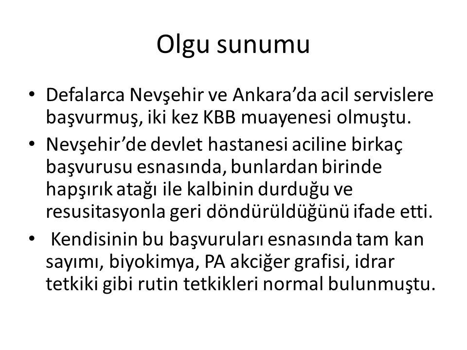Olgu sunumu Defalarca Nevşehir ve Ankara'da acil servislere başvurmuş, iki kez KBB muayenesi olmuştu.
