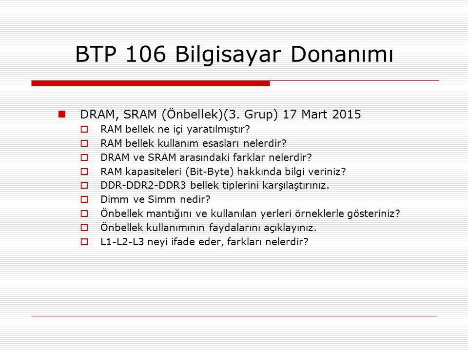 DRAM, SRAM (Önbellek)(3. Grup) 17 Mart 2015  RAM bellek ne içi yaratılmıştır?  RAM bellek kullanım esasları nelerdir?  DRAM ve SRAM arasındaki fark