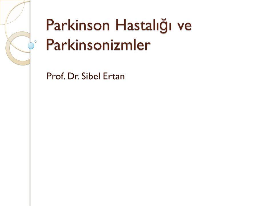 Parkinson Hastalı ğ ı ve Parkinsonizmler Prof. Dr. Sibel Ertan