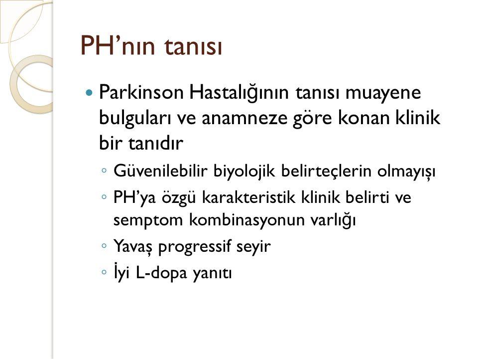 PH'nın tanısı Parkinson Hastalı ğ ının tanısı muayene bulguları ve anamneze göre konan klinik bir tanıdır ◦ Güvenilebilir biyolojik belirteçlerin olma