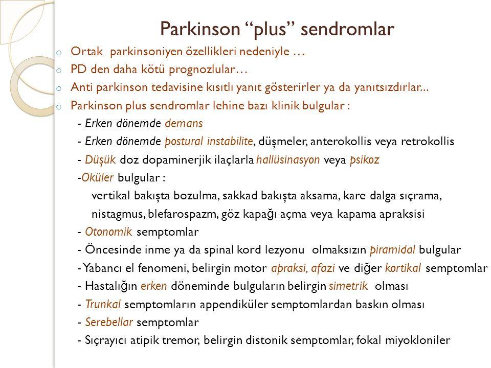 """Parkinson """"plus"""" sendromlar o Ortak parkinsoniyen özellikleri nedeniyle … o PD den daha kötü prognozlular… o Anti parkinson tedavisine kısıtlı yanıt g"""