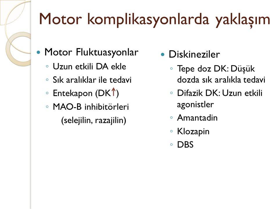 Motor komplikasyonlarda yaklaşım Motor Fluktuasyonlar ◦ Uzun etkili DA ekle ◦ Sık aralıklar ile tedavi ◦ Entekapon (DK ) ◦ MAO-B inhibitörleri (seleji