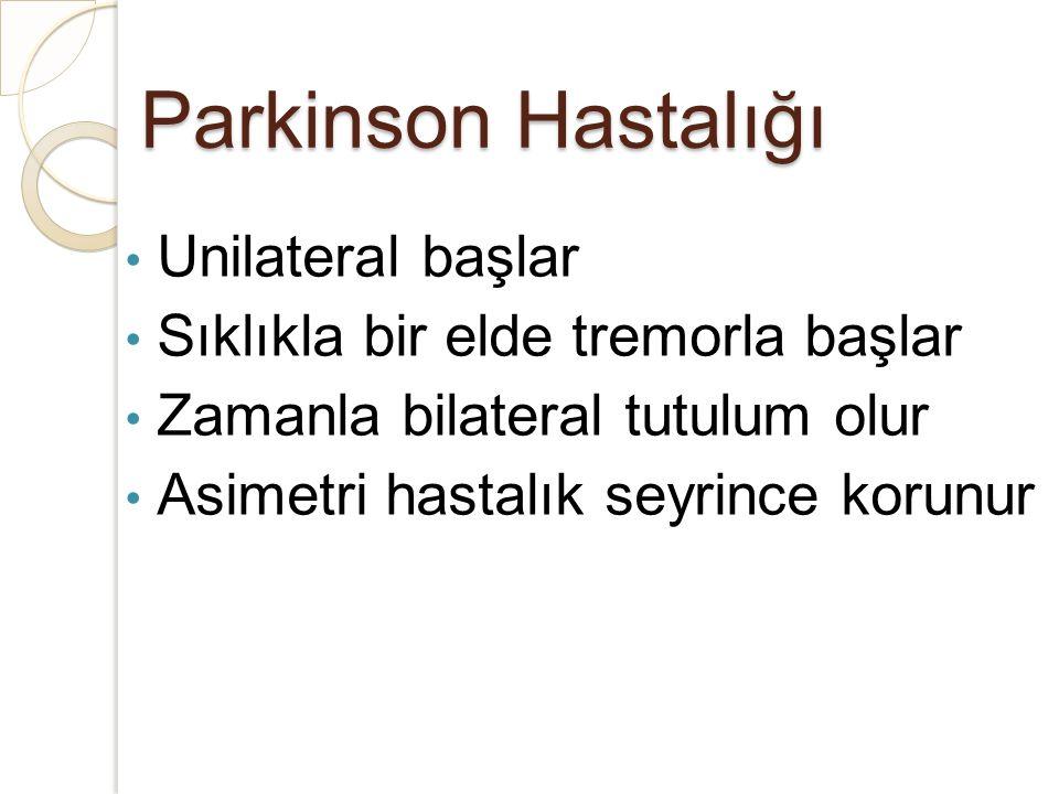 Parkinson Hastalığı Unilateral başlar Sıklıkla bir elde tremorla başlar Zamanla bilateral tutulum olur Asimetri hastalık seyrince korunur