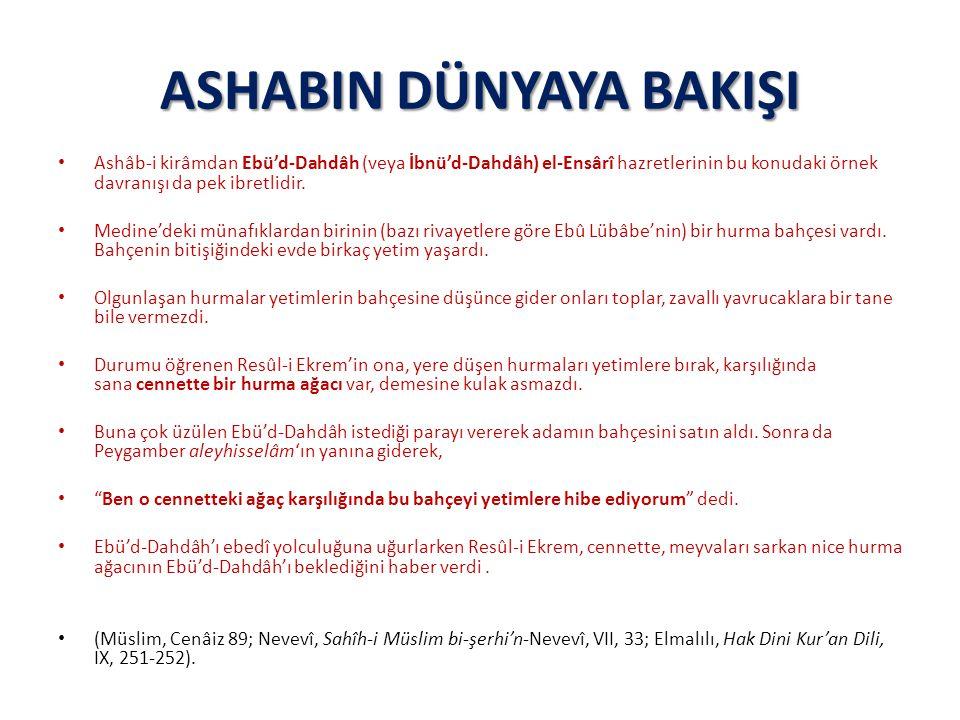 ASHABIN DÜNYAYA BAKIŞI Ashâb-i kirâmdan Ebü'd-Dahdâh (veya İbnü'd-Dahdâh) el-Ensârî hazretlerinin bu konudaki örnek davranışı da pek ibretlidir. Medin