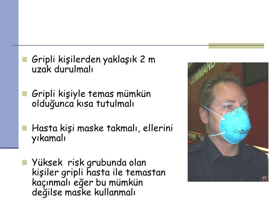 Gripli kişilerden yaklaşık 2 m uzak durulmalı Gripli kişiyle temas mümkün olduğunca kısa tutulmalı Hasta kişi maske takmalı, ellerini yıkamalı Yüksek