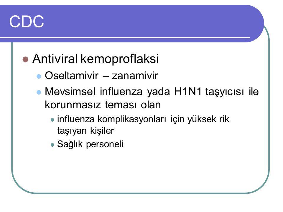 CDC Antiviral kemoproflaksi Oseltamivir – zanamivir Mevsimsel influenza yada H1N1 taşyıcısı ile korunmasız teması olan influenza komplikasyonları için