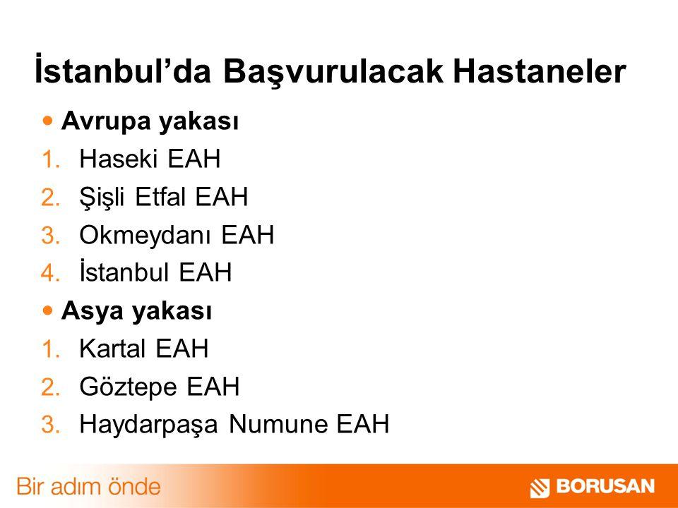 İstanbul'da Başvurulacak Hastaneler Avrupa yakası 1. Haseki EAH 2. Şişli Etfal EAH 3. Okmeydanı EAH 4. İstanbul EAH Asya yakası 1. Kartal EAH 2. Gözte