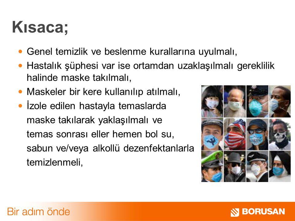 Kısaca; Genel temizlik ve beslenme kurallarına uyulmalı, Hastalık şüphesi var ise ortamdan uzaklaşılmalı gereklilik halinde maske takılmalı, Maskeler