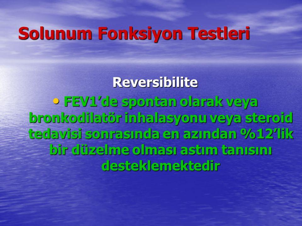 Solunum Fonksiyon Testleri Reversibilite FEV1'de spontan olarak veya bronkodilatör inhalasyonu veya steroid tedavisi sonrasında en azından %12'lik bir