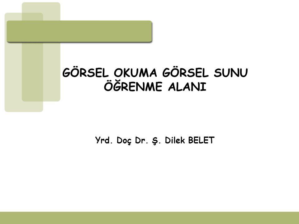 GÖRSEL OKUMA GÖRSEL SUNU ÖĞRENME ALANI Yrd. Doç Dr. Ş. Dilek BELET