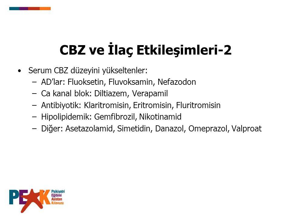 CBZ ve İlaç Etkileşimleri-2 Serum CBZ düzeyini yükseltenler: –AD'lar: Fluoksetin, Fluvoksamin, Nefazodon –Ca kanal blok: Diltiazem, Verapamil –Antibiy