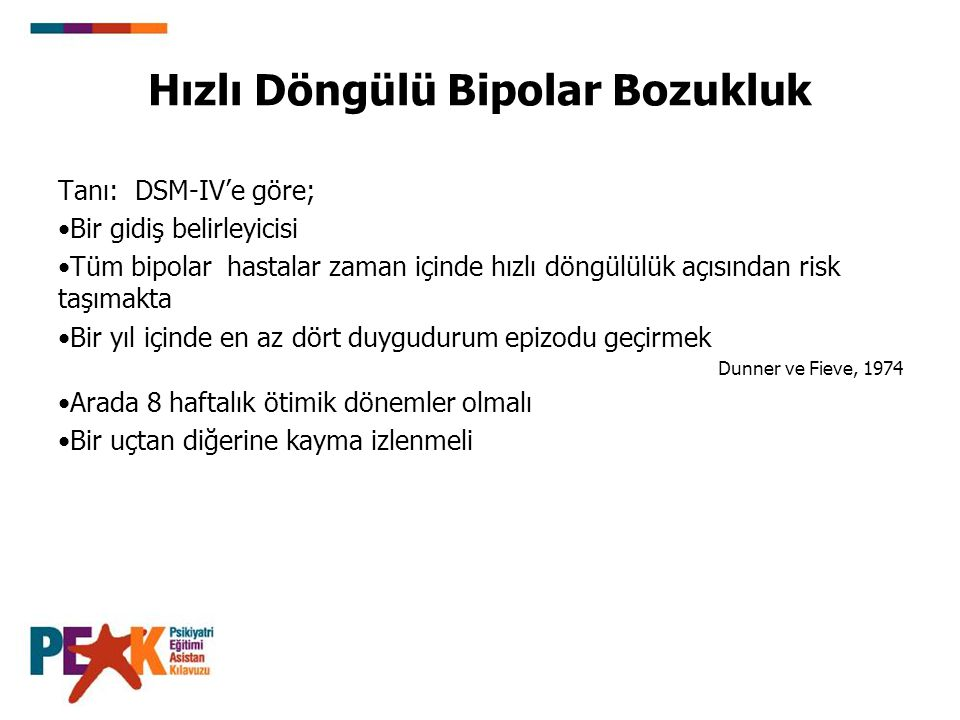 Hızlı Döngülü Bipolar Bozukluk Tanı: DSM-IV'e göre; Bir gidiş belirleyicisi Tüm bipolar hastalar zaman içinde hızlı döngülülük açısından risk taşımakt