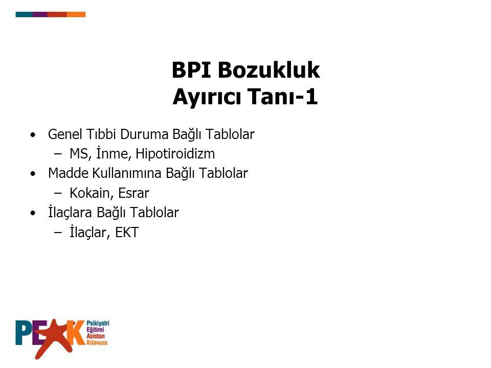 BPI Bozukluk Ayırıcı Tanı-2 Major Depresif Bozukluk /Distimik Bozukluk BP-II Bozukluk Siklotimik Bozukluk Psikotik Bozukluklar (Şizoaffektif Bozukluk, Şizofreni ve Sanrısal Bozukluk)