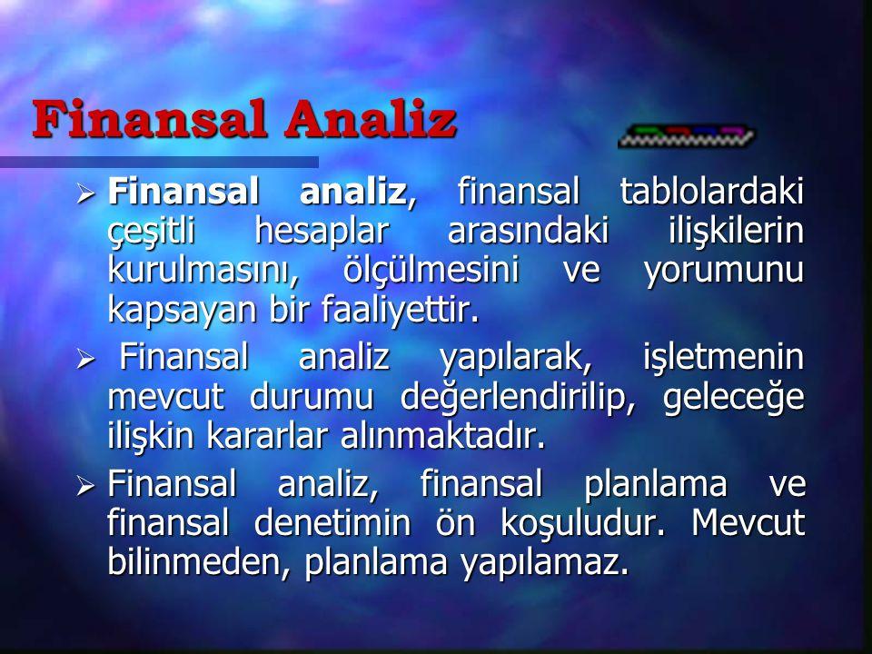Finansal Analiz  Finansal analiz, finansal tablolardaki çeşitli hesaplar arasındaki ilişkilerin kurulmasını, ölçülmesini ve yorumunu kapsayan bir faaliyettir.