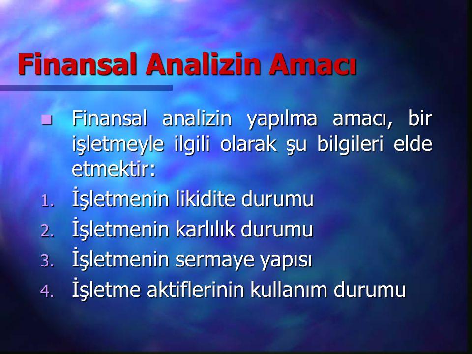 Finansal Analizin Amacı Finansal analizin yapılma amacı, bir işletmeyle ilgili olarak şu bilgileri elde etmektir: Finansal analizin yapılma amacı, bir işletmeyle ilgili olarak şu bilgileri elde etmektir: 1.
