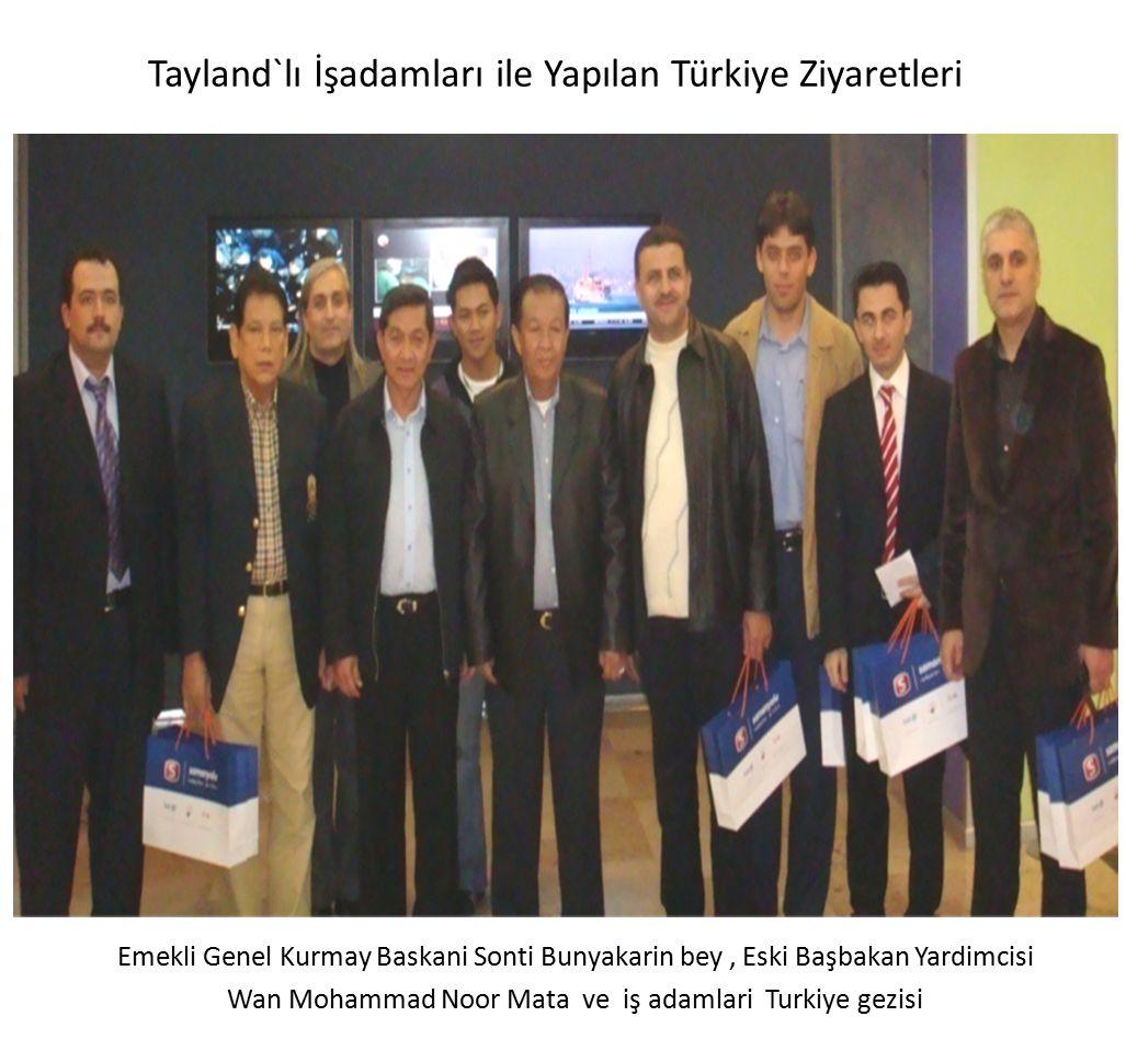 Emekli Genel Kurmay Baskani Sonti Bunyakarin bey, Eski Başbakan Yardimcisi Wan Mohammad Noor Mata ve iş adamlari Turkiye gezisi Tayland`lı İşadamları ile Yapılan Türkiye Ziyaretleri