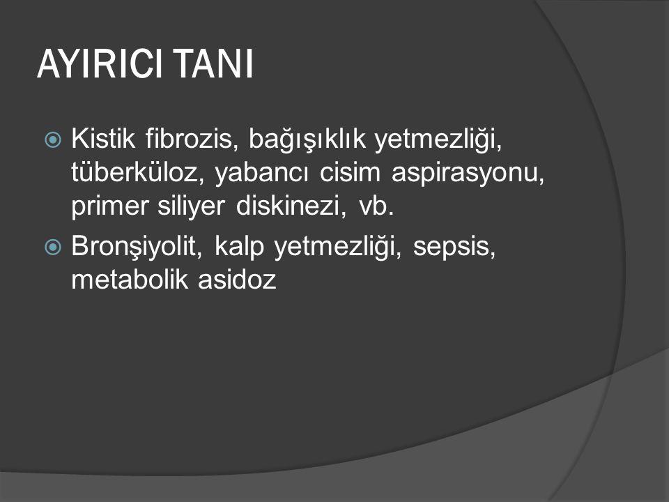 AYIRICI TANI  Kistik fibrozis, bağışıklık yetmezliği, tüberküloz, yabancı cisim aspirasyonu, primer siliyer diskinezi, vb.  Bronşiyolit, kalp yetmez